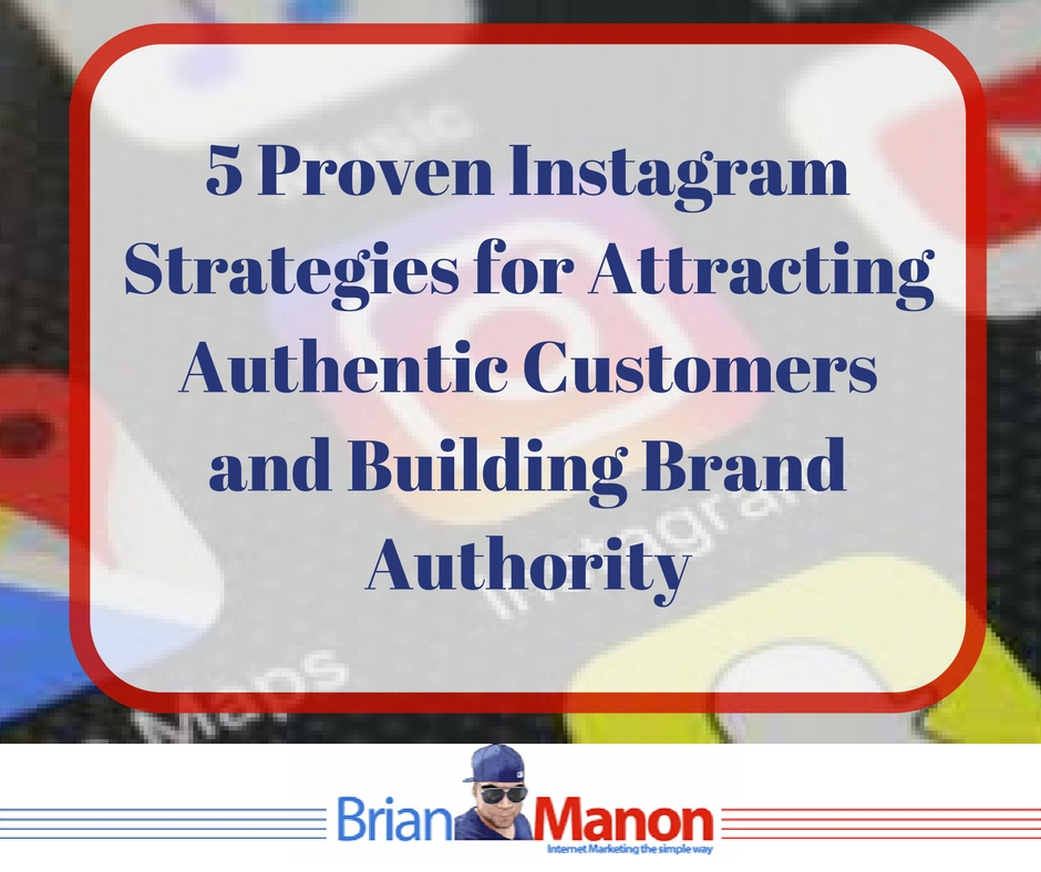 5-proven-instagram-strategies-for-attracting-authentic-customers-and-building-brand-authority