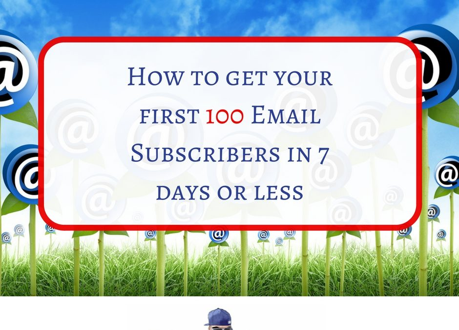 How to get your first 100 Email Subscribers in 7 days or less