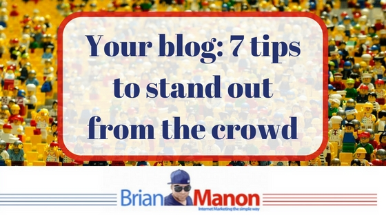 Your blog: 7 tips to stand out from the crowd